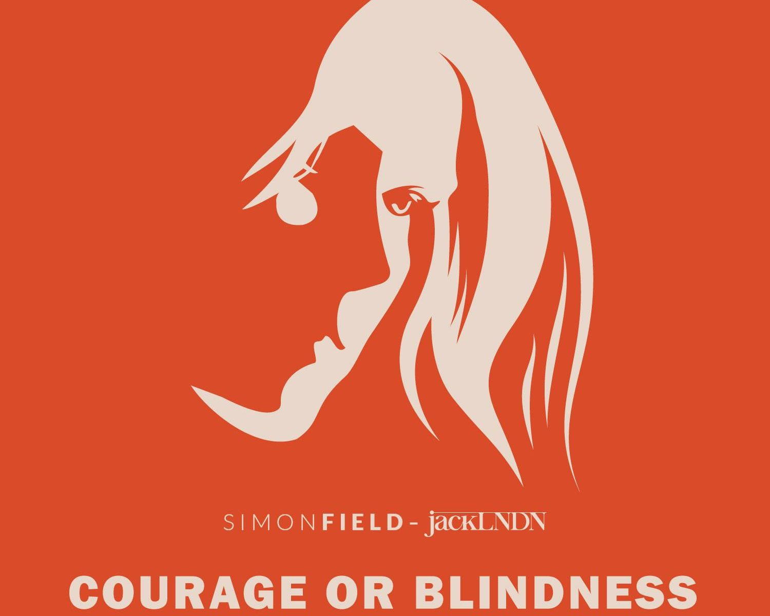 Simon Field jackLNDN Courage or Blindness